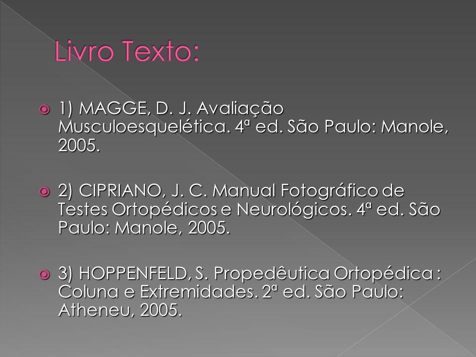 1) MAGGE, D. J. Avaliação Musculoesquelética. 4ª ed. São Paulo: Manole, 2005. 1) MAGGE, D. J. Avaliação Musculoesquelética. 4ª ed. São Paulo: Manole,