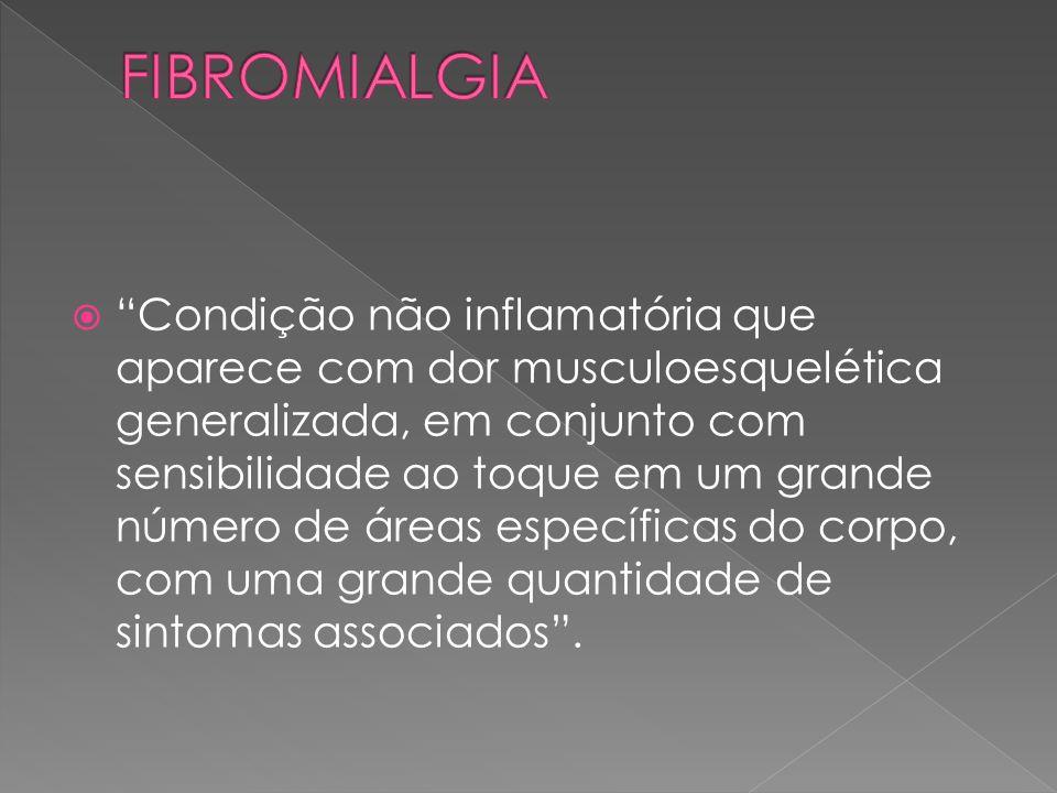 Condição não inflamatória que aparece com dor musculoesquelética generalizada, em conjunto com sensibilidade ao toque em um grande número de áreas esp