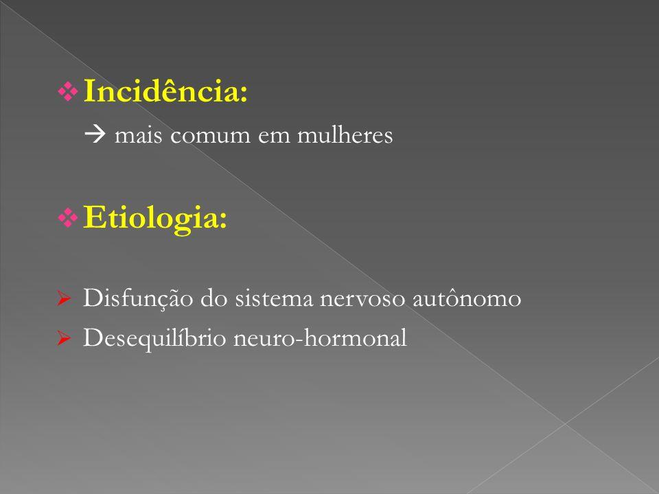 Incidência: mais comum em mulheres Etiologia: Disfunção do sistema nervoso autônomo Desequilíbrio neuro-hormonal