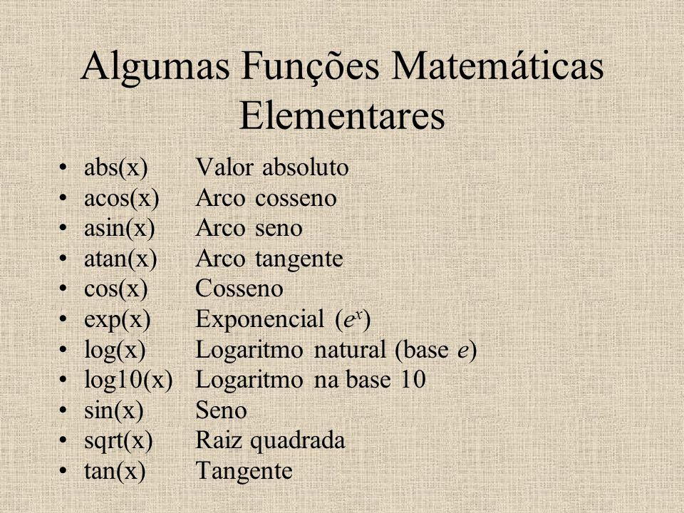 Algumas Funções Matemáticas Elementares abs(x)Valor absoluto acos(x)Arco cosseno asin(x)Arco seno atan(x)Arco tangente cos(x)Cosseno exp(x)Exponencial