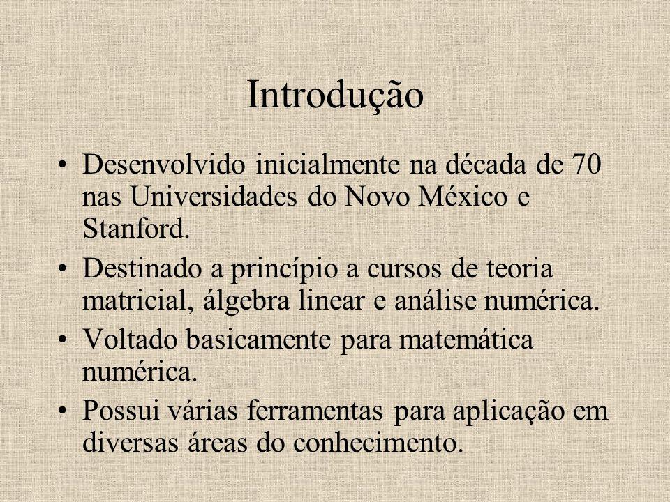 Introdução Desenvolvido inicialmente na década de 70 nas Universidades do Novo México e Stanford. Destinado a princípio a cursos de teoria matricial,