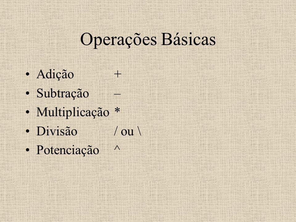 Operações Básicas Adição+ Subtração– Multiplicação* Divisão/ ou \ Potenciação^