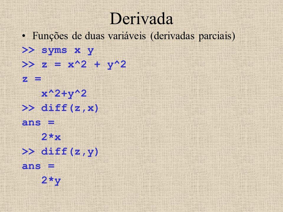 Derivada Funções de duas variáveis (derivadas parciais) >> syms x y >> z = x^2 + y^2 z = x^2+y^2 >> diff(z,x) ans = 2*x >> diff(z,y) ans = 2*y