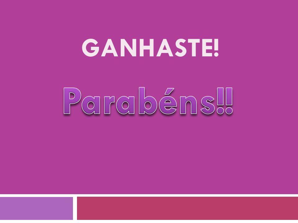 GANHASTE!