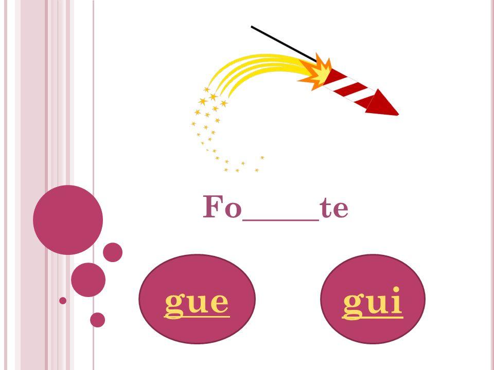 gue gui Fo_____te