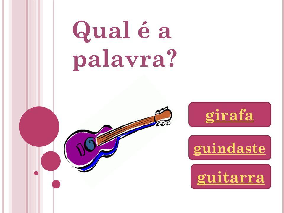 Qual é a palavra? girafa guindaste guitarra