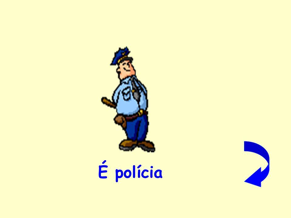 É polícia