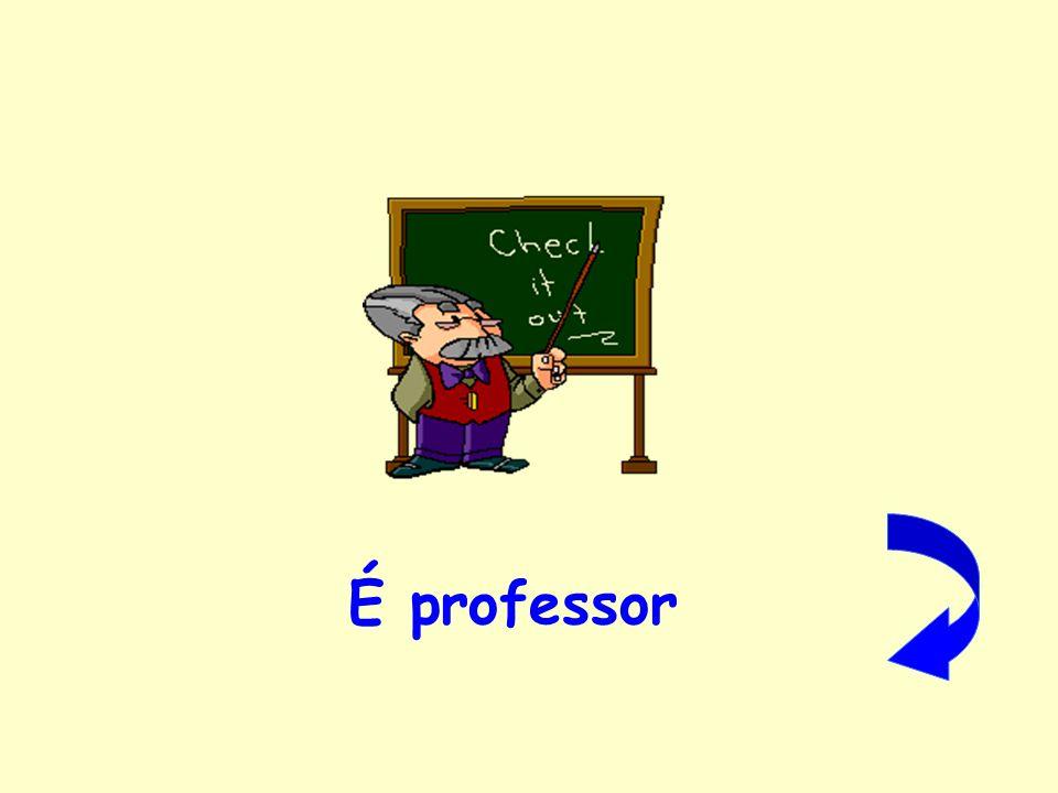 É professor