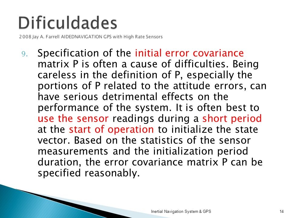 9. Specification of the initial error covariance matrix P is often a cause of difficulties. Being careless in the definition of P, especially the port