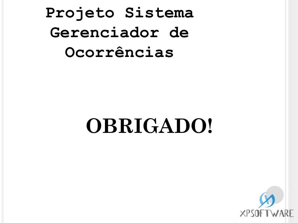 OBRIGADO! Projeto Sistema Gerenciador de Ocorrências