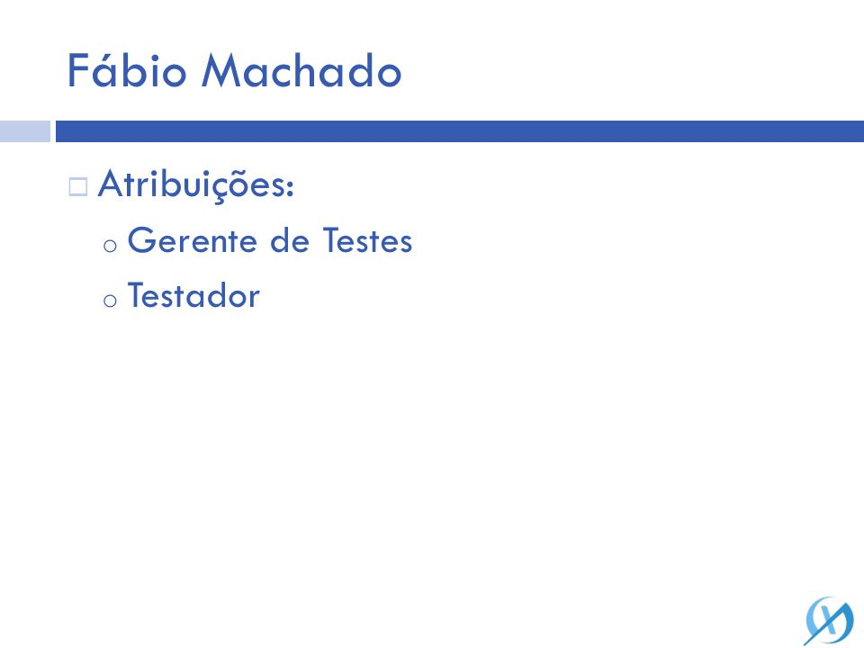 Fábio Machado Atribuições: o Gerente de Testes o Testador