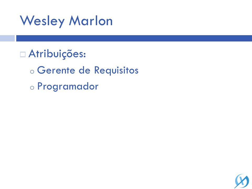 Wesley Marlon Atribuições: o Gerente de Requisitos o Programador