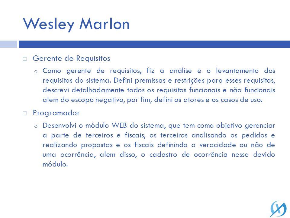 Wesley Marlon Gerente de Requisitos o Como gerente de requisitos, fiz a análise e o levantamento dos requisitos do sistema. Defini premissas e restriç