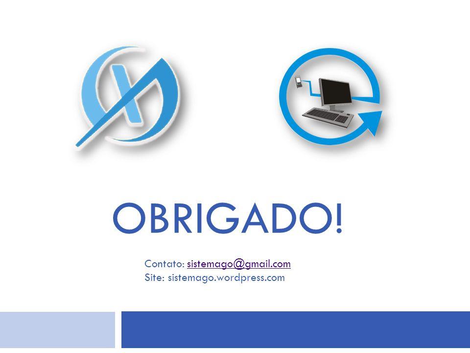 OBRIGADO! Contato: sistemago@gmail.comsistemago@gmail.com Site: sistemago.wordpress.com