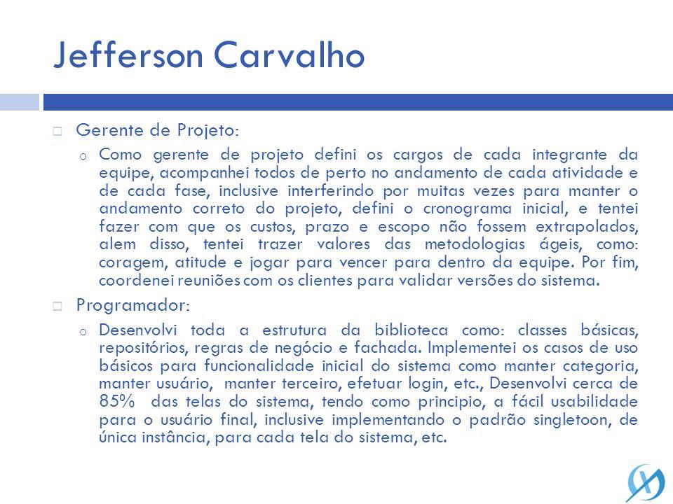 Jefferson Carvalho Gerente de Projeto: o Como gerente de projeto defini os cargos de cada integrante da equipe, acompanhei todos de perto no andamento