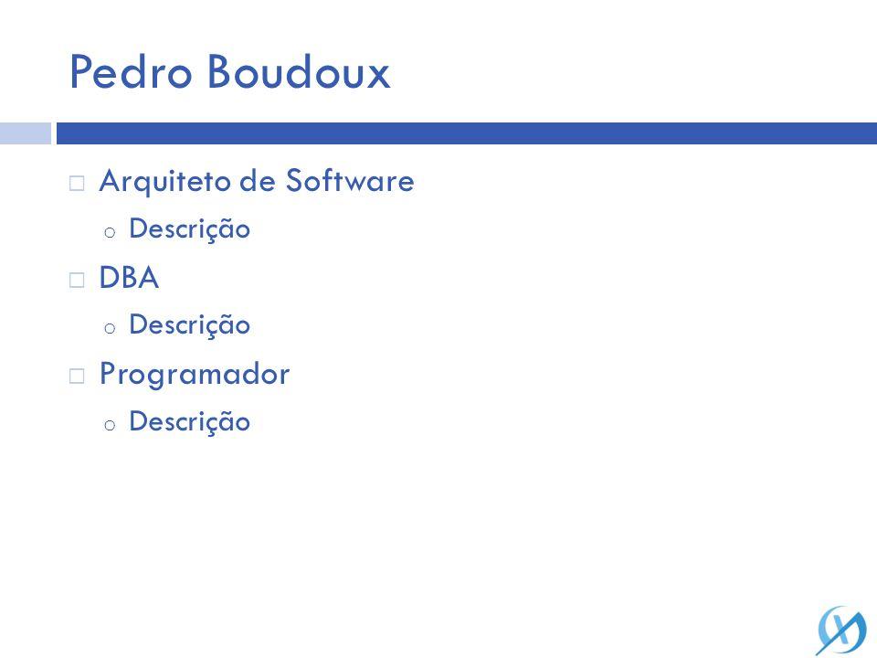 Pedro Boudoux Arquiteto de Software o Descrição DBA o Descrição Programador o Descrição