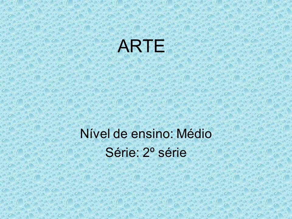 ARTE Nível de ensino: Médio Série: 2º série