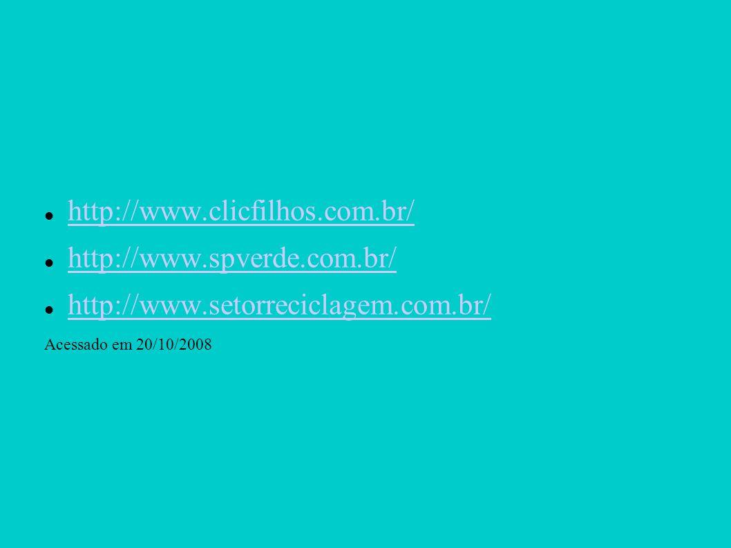 http://www.clicfilhos.com.br/ http://www.spverde.com.br/ http://www.setorreciclagem.com.br/ http://www.setorreciclagem.com.br/ Acessado em 20/10/2008