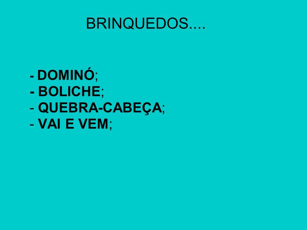BRINQUEDOS.... - DOMINÓ; - BOLICHE; - QUEBRA-CABEÇA; - VAI E VEM;