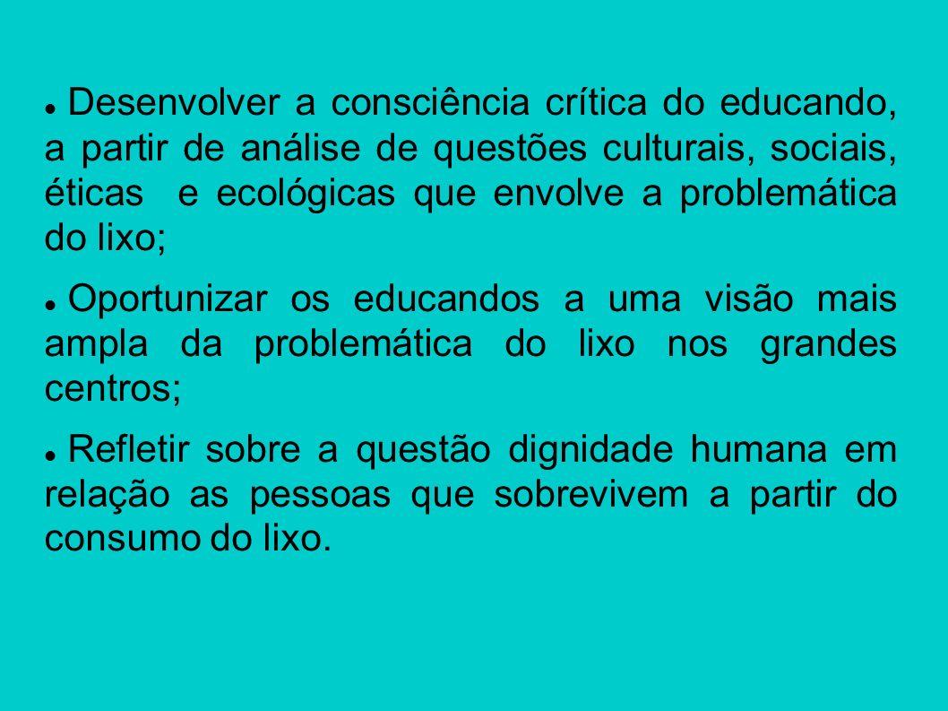 Desenvolver a consciência crítica do educando, a partir de análise de questões culturais, sociais, éticas e ecológicas que envolve a problemática do l