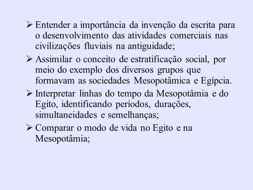 Entender a importância da invenção da escrita para o desenvolvimento das atividades comerciais nas civilizações fluviais na antiguidade; Assimilar o c