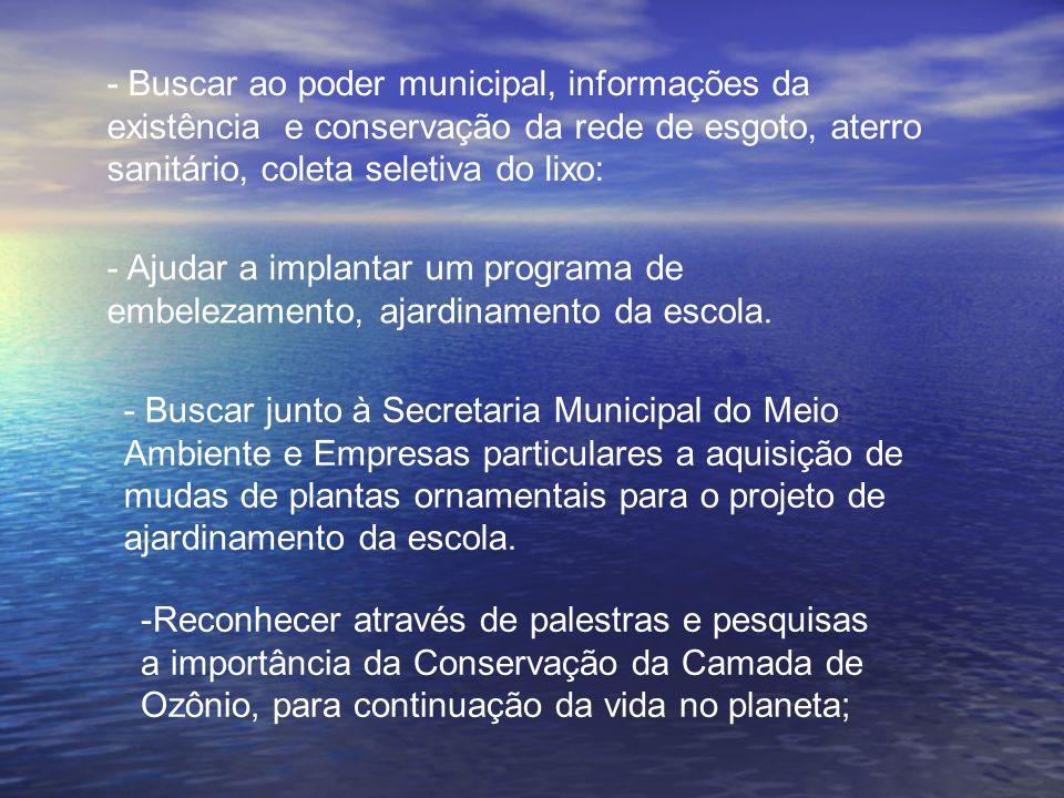 - Buscar ao poder municipal, informações da existência e conservação da rede de esgoto, aterro sanitário, coleta seletiva do lixo: - Ajudar a implanta