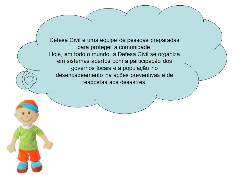 Defesa Civil é uma equipe de pessoas preparadas para proteger a comunidade. Hoje, em todo o mundo, a Defesa Civil se organiza em sistemas abertos com