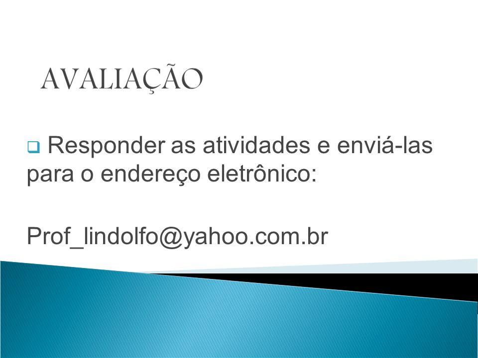Responder as atividades e enviá-las para o endereço eletrônico: Prof_lindolfo@yahoo.com.br