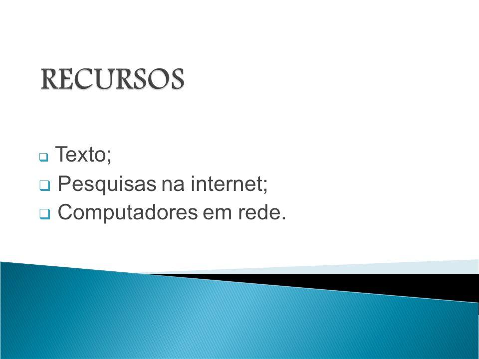 Texto; Pesquisas na internet; Computadores em rede.