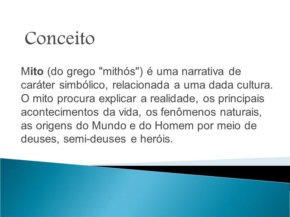 Mito (do grego mithós ) é uma narrativa de caráter simbólico, relacionada a uma dada cultura.