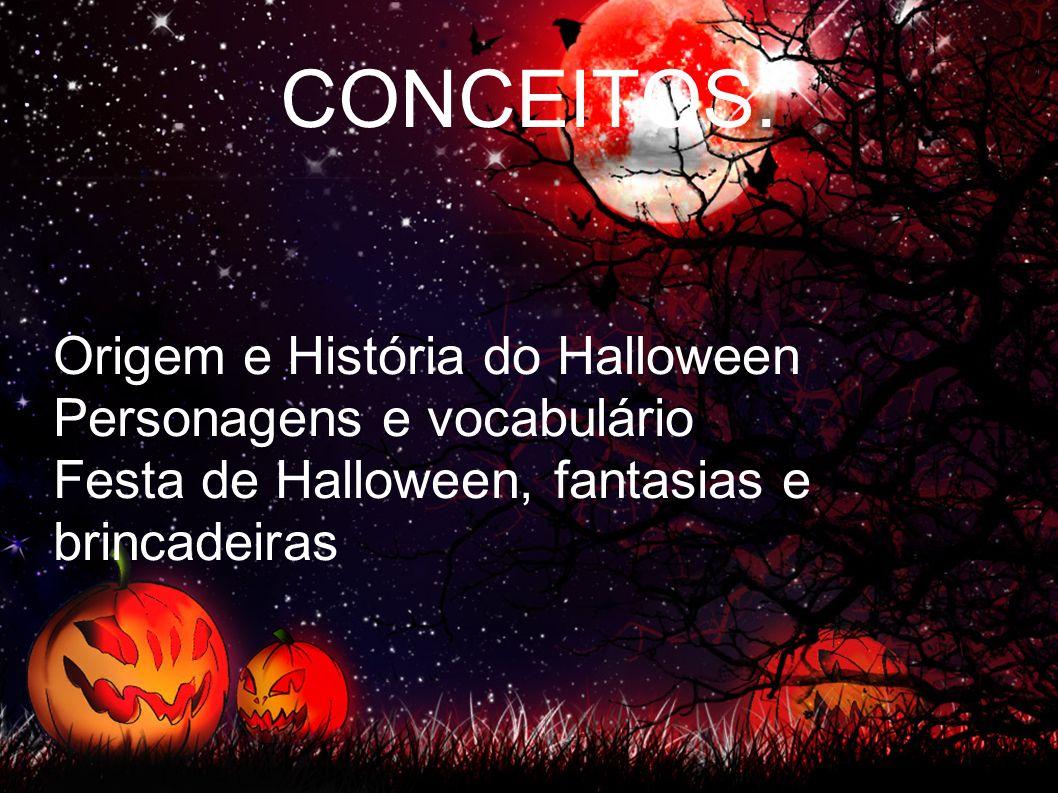 CONCEITOS: Origem e História do Halloween Personagens e vocabulário Festa de Halloween, fantasias e brincadeiras