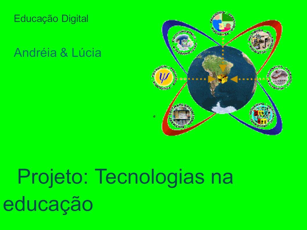 Educação Digital Andréia & Lúcia Projeto: Tecnologias na educação