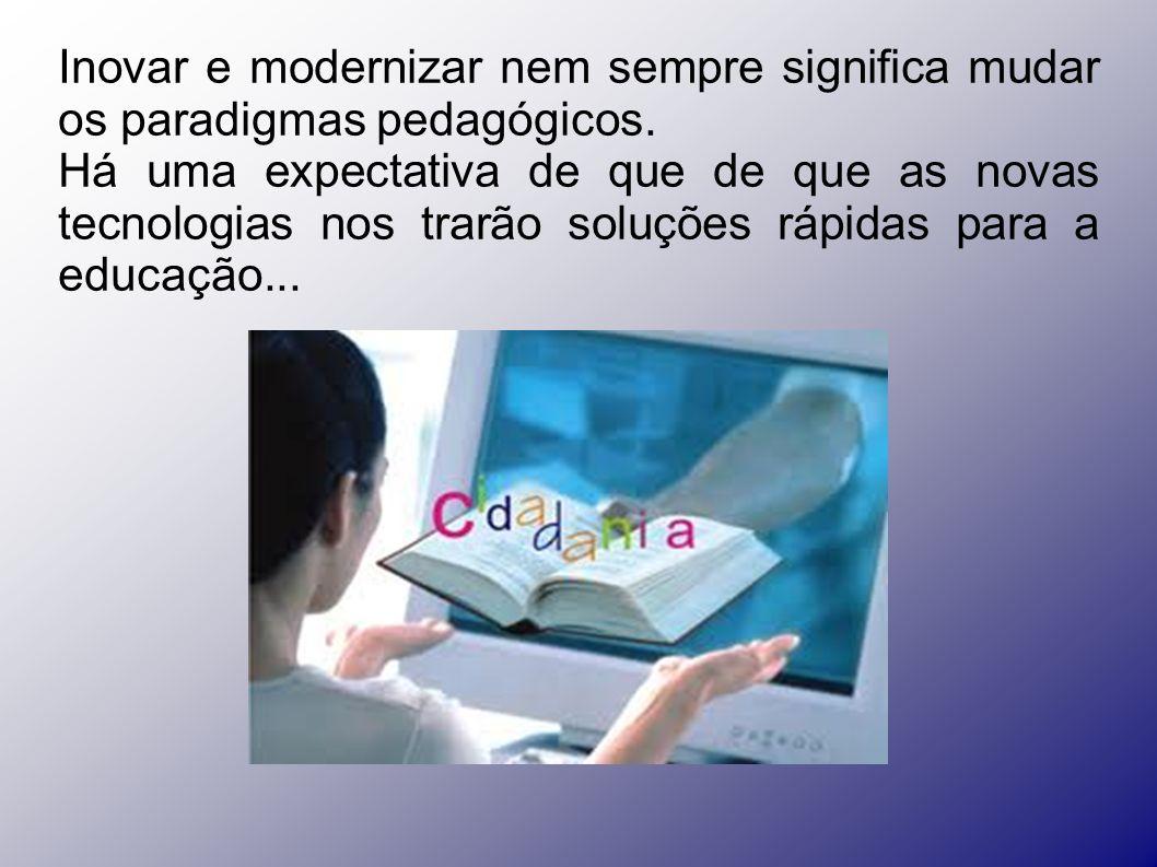 As tecnologias são utilizadas mais para ilustrar o conteúdo do professor do que para criar novos desafios didáticos.