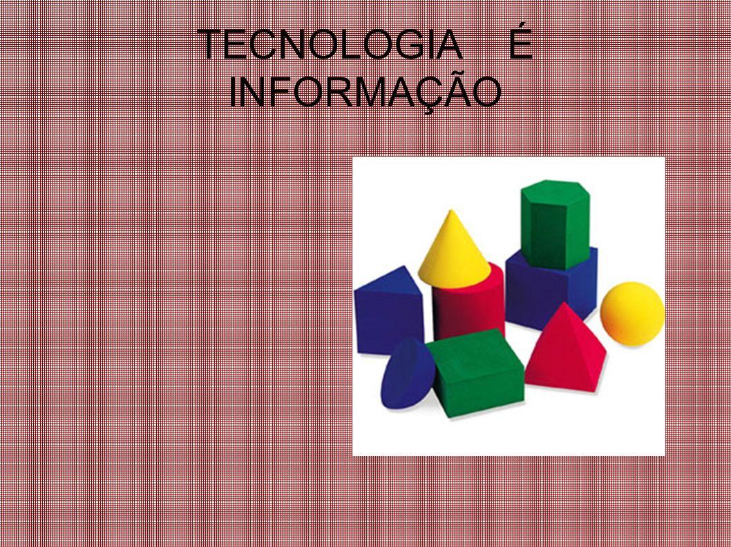 TECNOLOGIA É INFORMAÇÃO