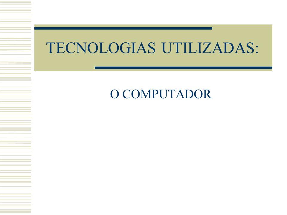 TECNOLOGIAS UTILIZADAS: O COMPUTADOR