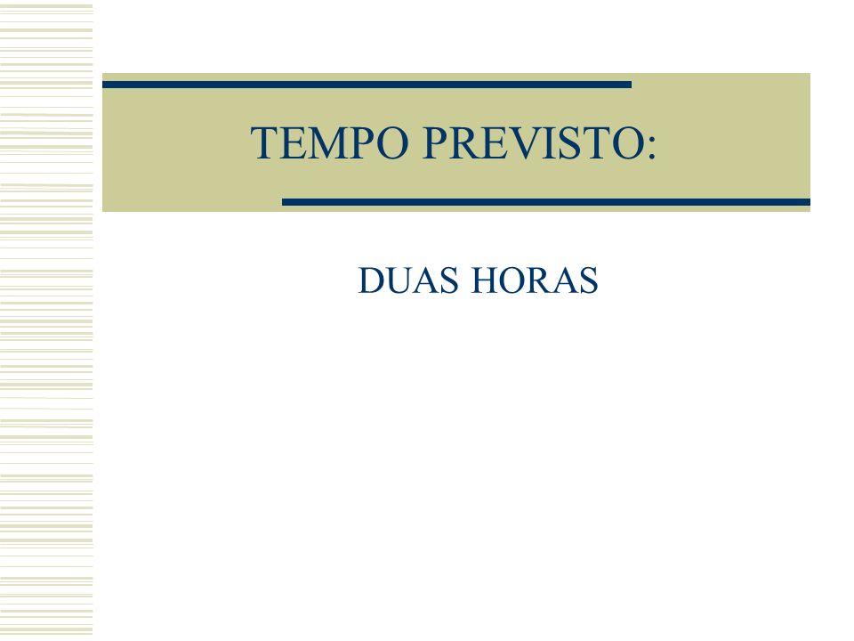 TEMPO PREVISTO: DUAS HORAS