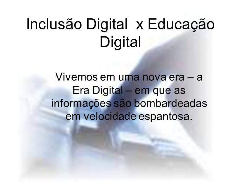 Inclusão Digital x Educação Digital Vivemos em uma nova era – a Era Digital – em que as informações são bombardeadas em velocidade espantosa.