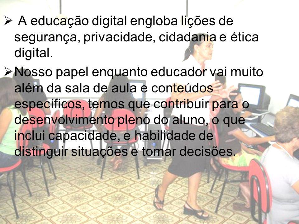 A educação digital engloba lições de segurança, privacidade, cidadania e ética digital. Nosso papel enquanto educador vai muito além da sala de aula e