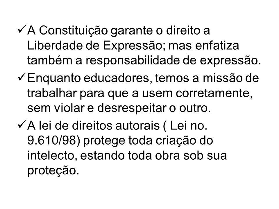 A Constituição garante o direito a Liberdade de Expressão; mas enfatiza também a responsabilidade de expressão. Enquanto educadores, temos a missão de