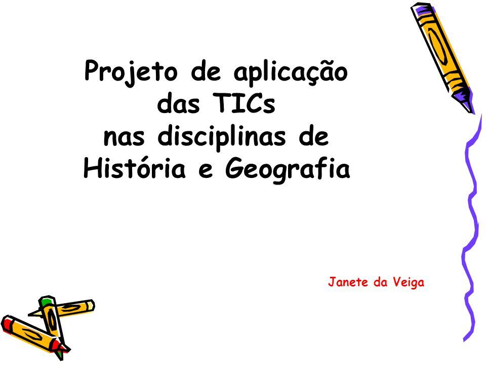 Projeto de aplicação das TICs nas disciplinas de História e Geografia Janete da Veiga