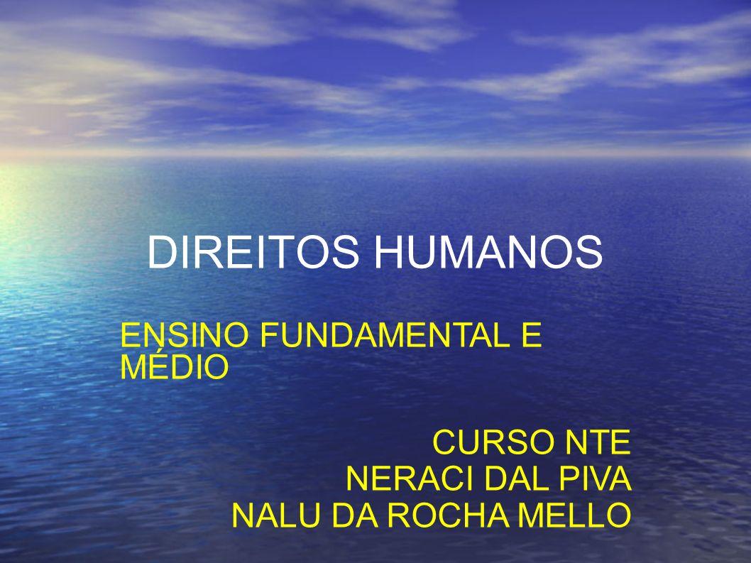 DIREITOS HUMANOS ENSINO FUNDAMENTAL E MÉDIO CURSO NTE NERACI DAL PIVA NALU DA ROCHA MELLO