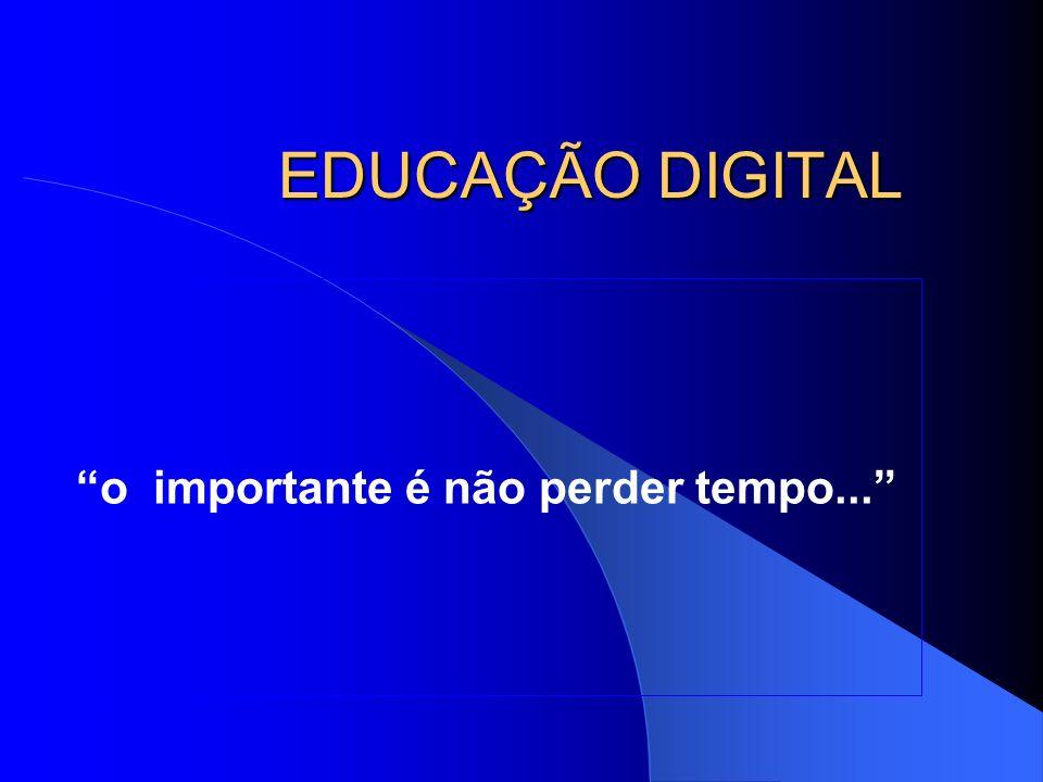 EDUCAÇÃO DIGITAL No Brasil, fala-se muito em Inclusão Digital, mas pouco em Educação Digital.