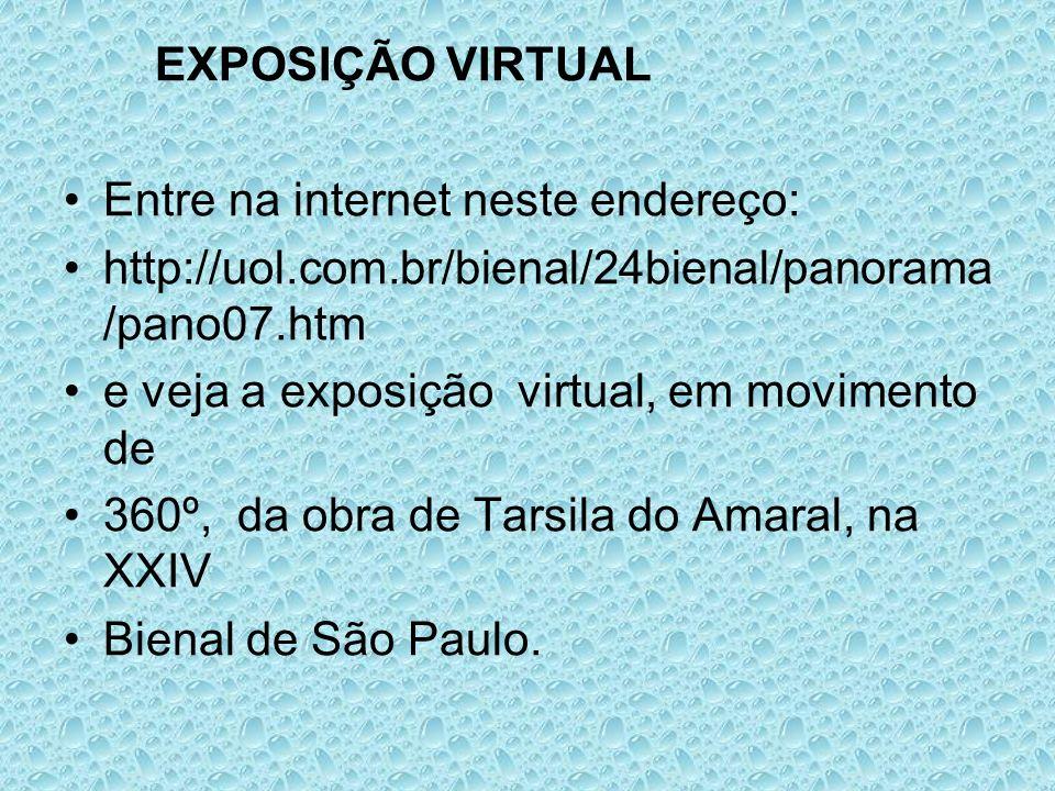 EXPOSIÇÃO VIRTUAL Entre na internet neste endereço: http://uol.com.br/bienal/24bienal/panorama /pano07.htm e veja a exposição virtual, em movimento de
