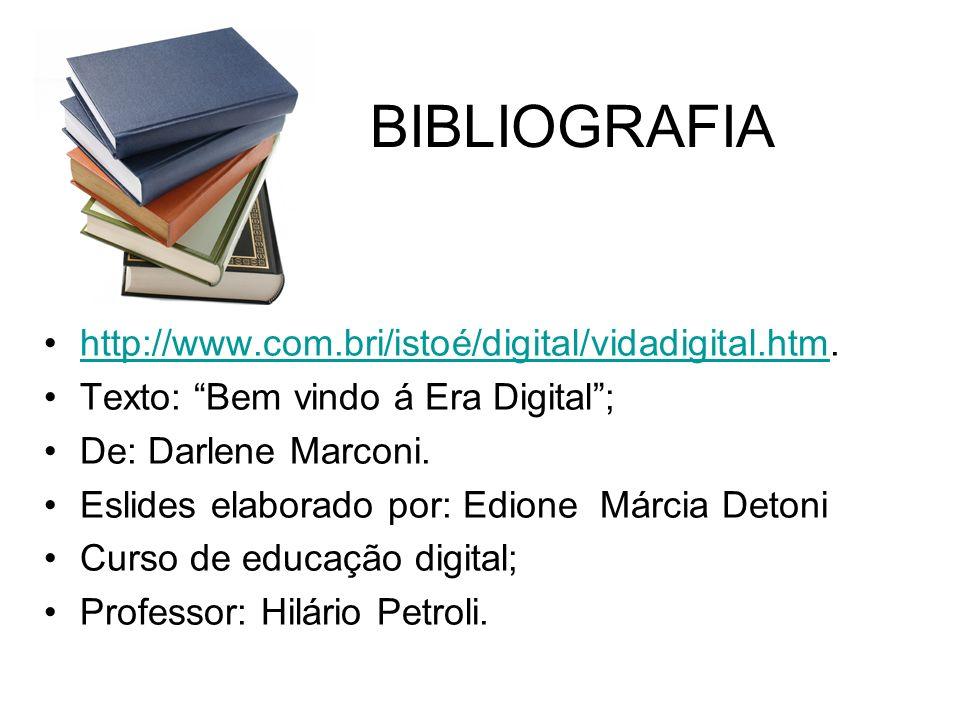 BIBLIOGRAFIA http://www.com.bri/istoé/digital/vidadigital.htm.http://www.com.bri/istoé/digital/vidadigital.htm Texto: Bem vindo á Era Digital; De: Dar