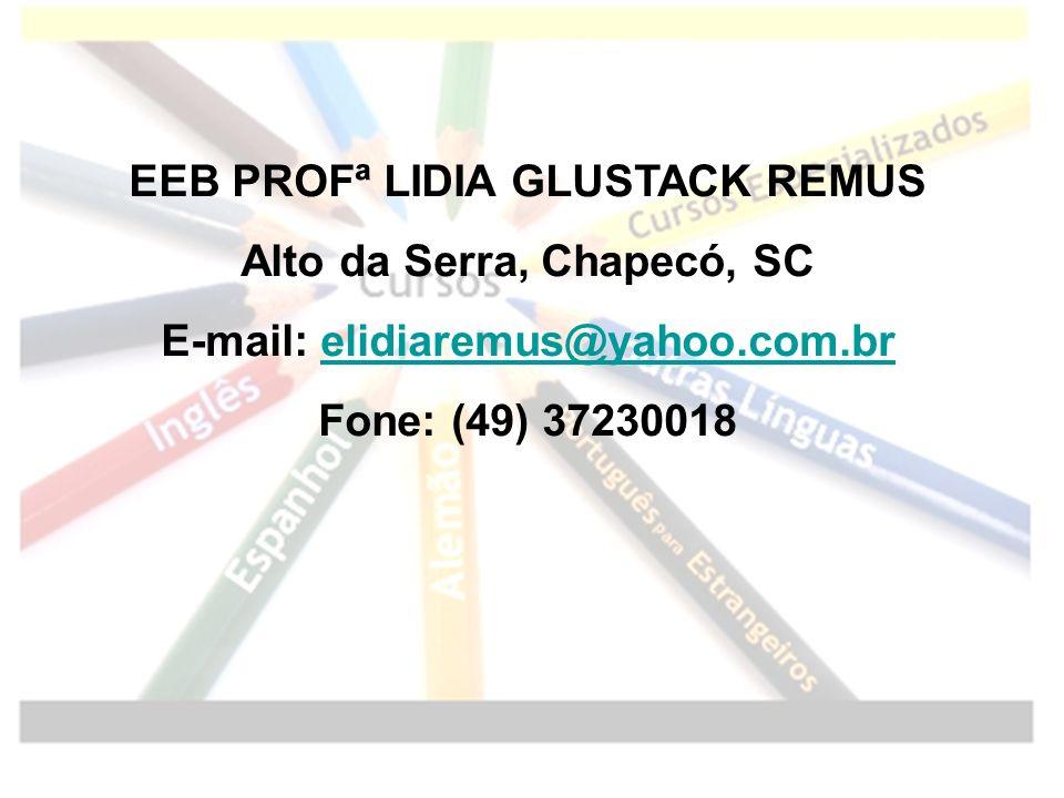 EEB PROFª LIDIA GLUSTACK REMUS Alto da Serra, Chapecó, SC E-mail: elidiaremus@yahoo.com.brelidiaremus@yahoo.com.br Fone: (49) 37230018