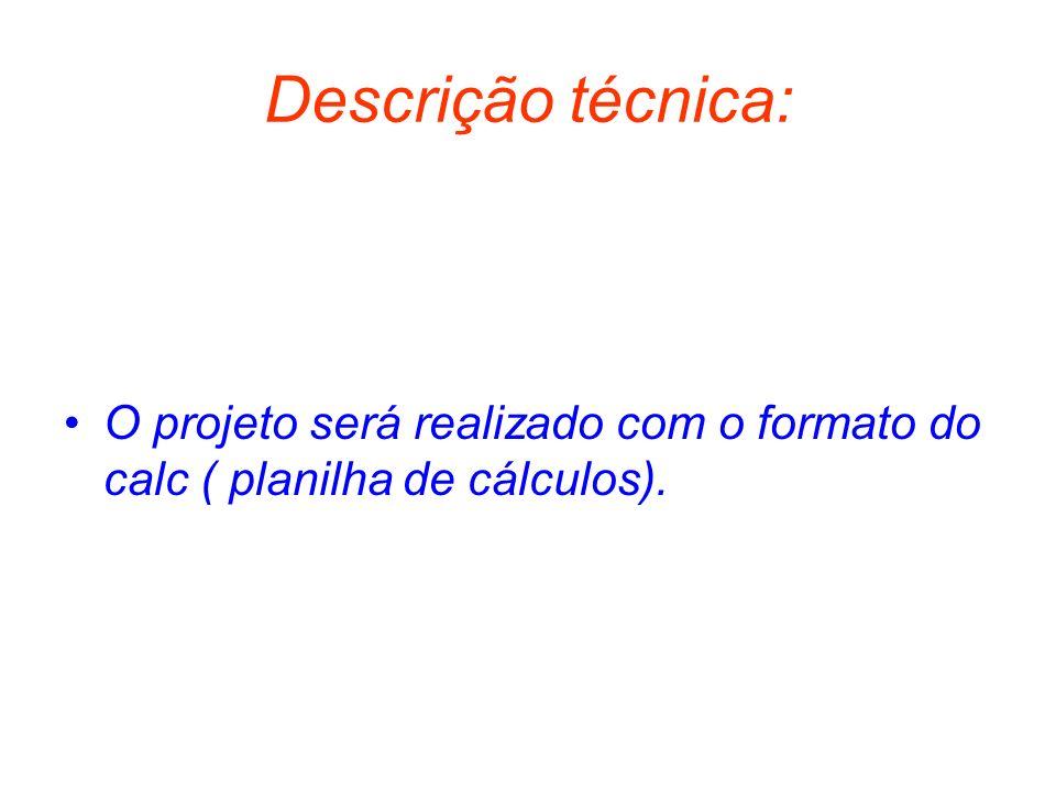 Descrição técnica: O projeto será realizado com o formato do calc ( planilha de cálculos).