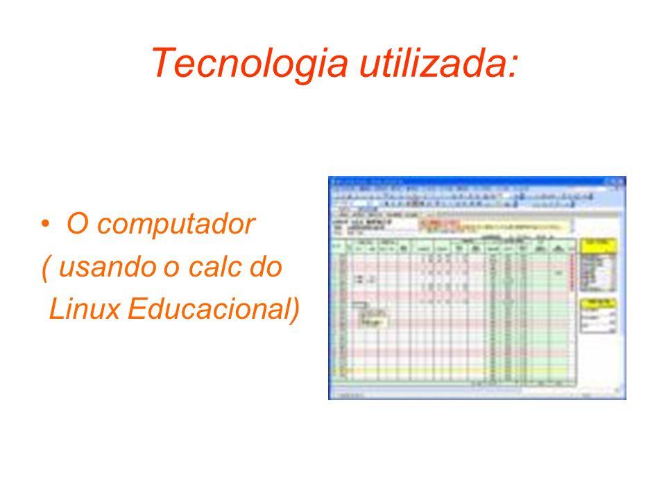 Tecnologia utilizada: O computador ( usando o calc do Linux Educacional)