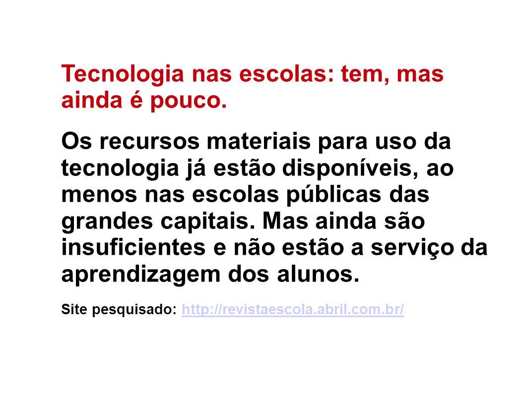 Tecnologia nas escolas: tem, mas ainda é pouco. Os recursos materiais para uso da tecnologia já estão disponíveis, ao menos nas escolas públicas das g