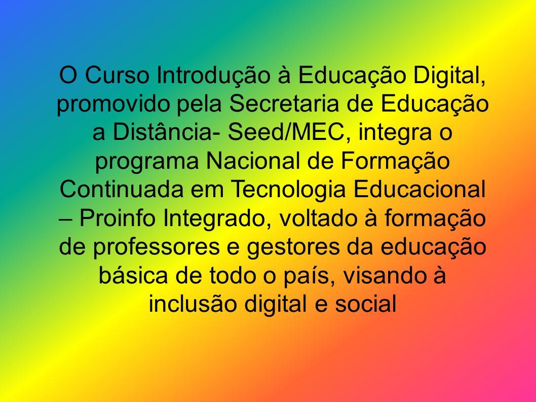 O Curso Introdução à Educação Digital, promovido pela Secretaria de Educação a Distância- Seed/MEC, integra o programa Nacional de Formação Continuada