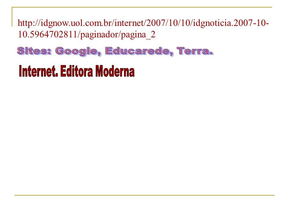 Revista ISTOÉ, ed nº 1408, de 25/09/96 Revista ÉPOCA, ed nº 1408, de 20/12/99 Jornal Correio do Povo, jan/2004 Revista ÉPOCA, de 07/06/04 Revista ÉPOCA, de 05/07/04 Revista ÉPOCA, ed nº 362, de 25/04/05 http://www.inovacaotecnologica.com.br/noticias/noticia.php artigo=010150071010 http://www1.ibge.gov.br/home/presidencia/noticias/noticia_ visualiza.php id_noticia=846&id_pagina=1 http://www.hlibco.com.br/tags/estatisticas-da-internet/ http://www.guialog.com.br/estatistica-autom.htm